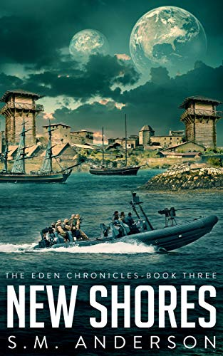New Shores: The Eden Chronicles - Book Three by [S.M. Anderson]