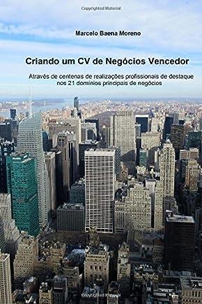Criando Um CV de Negocios Vencedor: Atraves de Centenas de Realizacoes Profissionais de Destaque Nos 21 Dominios Principais de Negocios