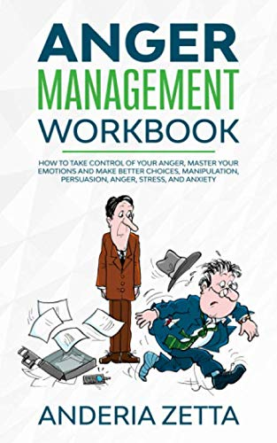Anger Management Workbook: How to take control of your anger, master your emotions and make better choices, Manipulation, Persuasion, Anger, Stress, and Anxiety