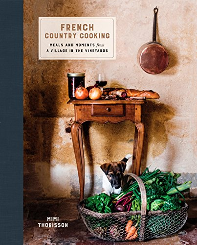 French Country Cooking: Meals and Moments from a Village in the Vineyards: A Cookbook (CLARKSON POTTER)