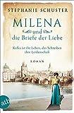 Milena und die Briefe der Liebe: Kafka ist ihr Leben, das Schreiben ihre Leidenschaft (Außergewöhnliche Frauen zwischen Aufbruch und Liebe, Band 3)