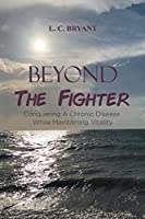 Beyond The Fighter: Conquering A Chronic Disease While Maintaining Vitality