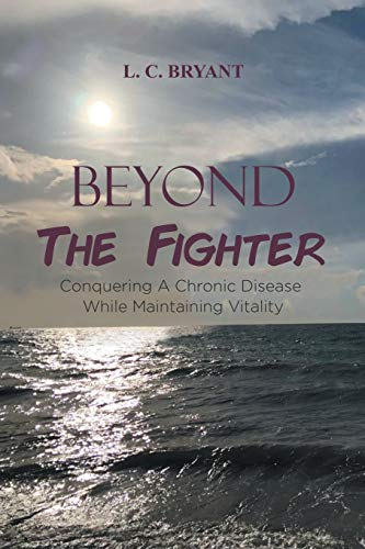 Beyond The Fighter: Conquering A Chronic Disease While Maintaining Vitality -  Bryant, L C, Paperback