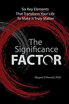 The Significance Factor: Six Key Elements That Transform Your Life To Make It Truly Matter by [Wayne Pernell]