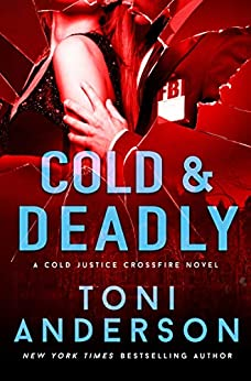 Cold & Deadly: An absolutely gripping crime thriller and edge-of-your-seat romantic suspense (Cold Justice - Crossfire Book 1) by [Toni Anderson]