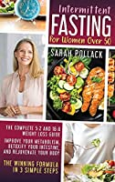 Intermittent Fasting for Women over 50: The Complete 5:2 and 16:8 Weight Loss Guide. Improve Your Metabolism, Detoxify Your Intestine and Rejuvenate Your Body. The Winning Formula in 3 Simple Step.
