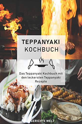 Teppanyaki Kochbuch: Das Teppanyaki Kochbuch mit den leckersten Teppanyaki Rezepte