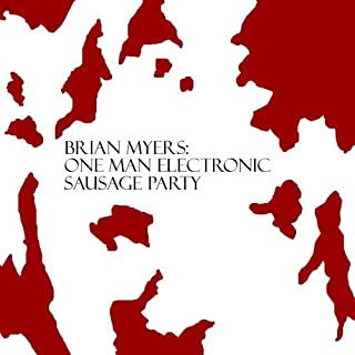 Brian Myers: One Man Electronic Sausage Party