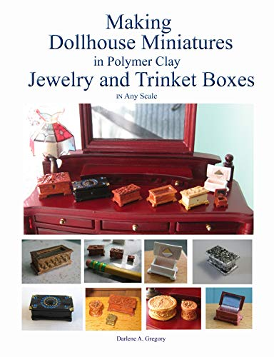 Making Dollhouse Miniatures in Polymer Clay Jewelry and Trinket Boxes: Beautiful, Easy to Make, Dollhouse and Fairy House Accessories!
