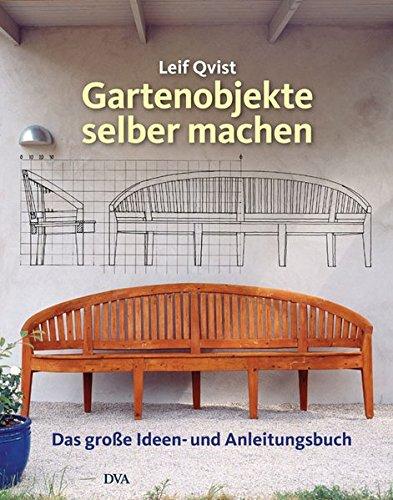 Gartenobjekte selber machen: Das große Ideen- und Anleitungsbuch