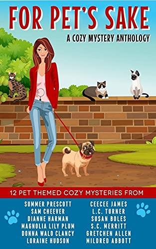 For Pet's Sake: A pet-themed cozy mystery anthology by [L.C.  Turner, Sam Cheever, Gretchen Allen, CeeCee  James, Dianne Harman, Summer Prescott, Susan Boles, Donna Walo Clancy, S.C. Merritt, Mildred Abbott]