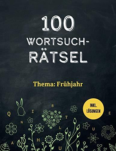 100 Wortsuchrätsel inkl. Lösungen – Thema: Frühling: Ein Buchstabensalat Rätselheft für Erwachsene und schlaue Kinder
