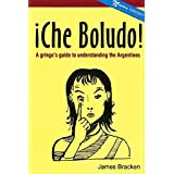¡Che Boludo!: The Gringo's Guide to Understanding the Argentines (English Edition)