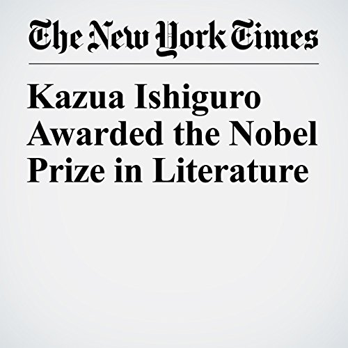 Kazuo Ishiguro Awarded the Nobel Prize in Literature audiobook cover art