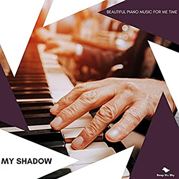 My Shadow - Beautiful Piano Music For Me Time