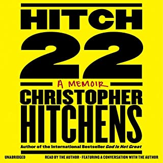 Hitch-22     A Memoir              By:                                                                                                                                 Christopher Hitchens                               Narrated by:                                                                                                                                 Christopher Hitchens                      Length: 17 hrs and 29 mins     1,853 ratings     Overall 4.5
