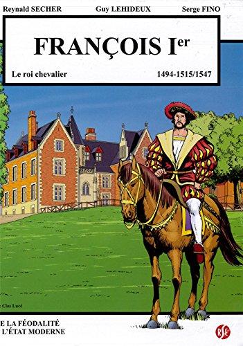 François Premier - le Roi Chevalier - le Clos Luce