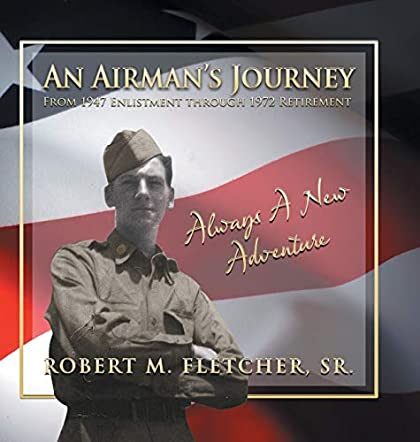 An Airman's Journey From 1947 Enlistment through 1972