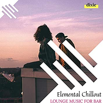 Elemental Chillout - Lounge Music For Bar