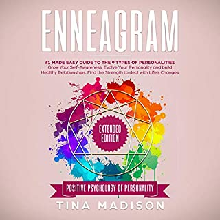 Enneagram: #1 Made Easy Guide to the 9 Type of Personalities. Grow Your Self-Awareness, Evolve Your Personality, and Build Healthy Relationships. Find the Strength to Deal with Life's Changes     Positive Psychology of Personality, Book 2              By:                                                                                                                                 Tina Madison                               Narrated by:                                                                                                                                 Charity May                      Length: 3 hrs and 9 mins     30 ratings     Overall 5.0