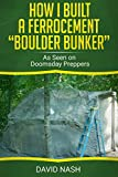 """How I Built a Ferrocement """"Boulder Bunker"""": As Seen on Doomsday Preppers (English Edition)"""