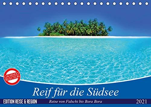 Reif für die Südsee. Reise von Fidschi bis Bora Bora (Tischkalender 2021 DIN A5 quer)