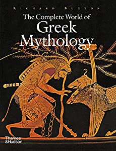 The Complete World of Greek Mythology by Richard Buxton