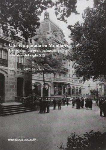 Una temporada en Mondariz. La vida en un gran balneario gallego a finales del siglo XIX (Monografías)