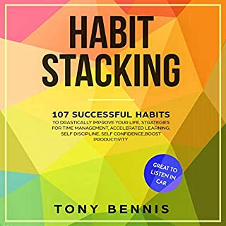Habit Stacking: 107 Successful Habits to Drastically Improve Your Life, Strategies for Time Management, Accelerated Learning, Self Discipline, Self Confidence,Boost ... to Listen in Car      Mind Hacking, Book 1              By:                                                                                                                                 Tony Bennis                               Narrated by:                                                                                                                                 Adam Breazeale                      Length: 3 hrs and 39 mins     Not rated yet     Overall 0.0