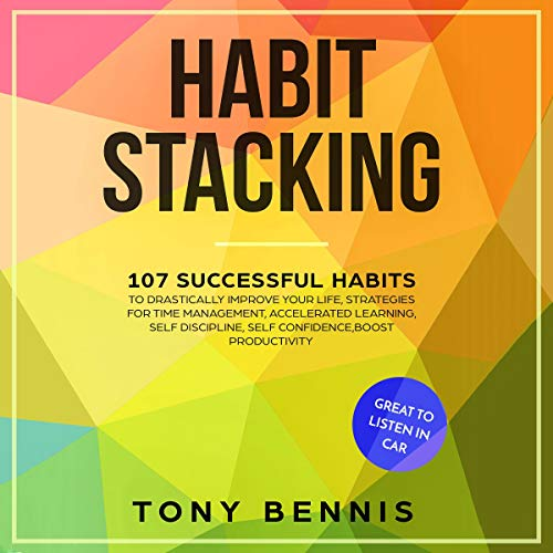 Habit Stacking: 107 Successful Habits to Drastically Improve Your Life, Strategies for Time Management, Accelerated Learning, Self Discipline, Self Confidence,Boost ... to Listen in Car      Mind Hacking, Book 1              By:                                                                                                                                 Tony Bennis                               Narrated by:                                                                                                                                 Adam Breazeale                      Length: 3 hrs and 39 mins     1 rating     Overall 1.0