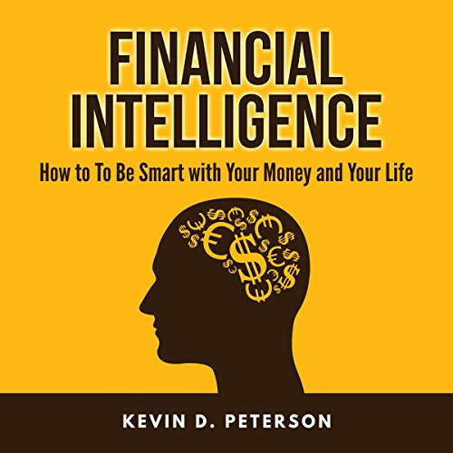 Financial Intelligence: How to Be Smart with Your Money and Your Life cover art