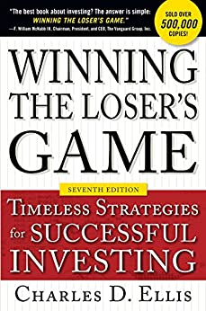 Winning the Loser's Game, Seventh Edition: Timeless Strategies for Successful Investing by [Charles D. Ellis]