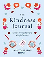 The Kindness Journal: Little Activities to Make a Big Difference