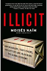 Illicit: How Smugglers, Traffickers and Copycats Are Hijacking the Global Economy Kindle Edition