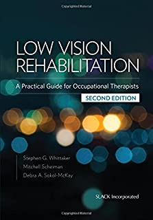 Low Vision Rehabilitation: A Practical Guide for Occupational Therapists by Stephen G. Whittaker PhD FAAO OTR/L CLVT Mitch...