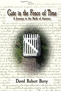 Gate in the Fence of Time: A Journey to the Birth of America