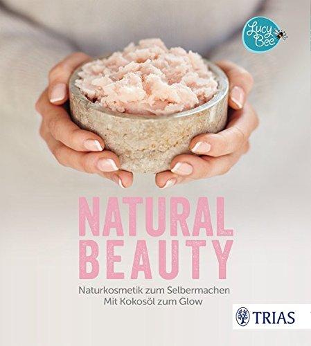 Natural Beauty: Naturkosmetik zum Selbermachen. Mit Kokosöl zum Glow