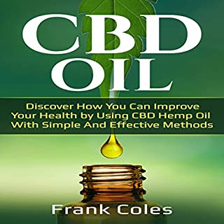 CBD Oil     Discover How You Can Improve Your Health by Using CBD Hemp Oil with Simple and Effective Methods              By:                                                                                                                                 Frank Coles                               Narrated by:                                                                                                                                 John E. Christ                      Length: 1 hr and 32 mins     Not rated yet     Overall 0.0