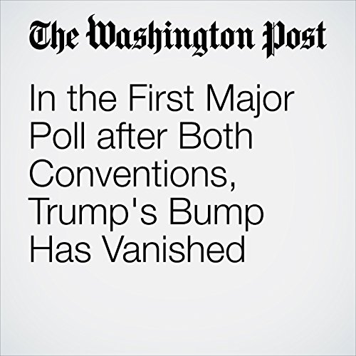 In the First Major Poll after Both Conventions, Trump's Bump Has Vanished cover art