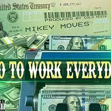 I Go to Work Everyday