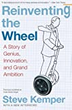 Reinventing the Wheel: A Story of Genius, Innovation, and Grand Ambition