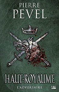 Haut-Royaume, tome 4 : L'adversaire par Pierre Pevel