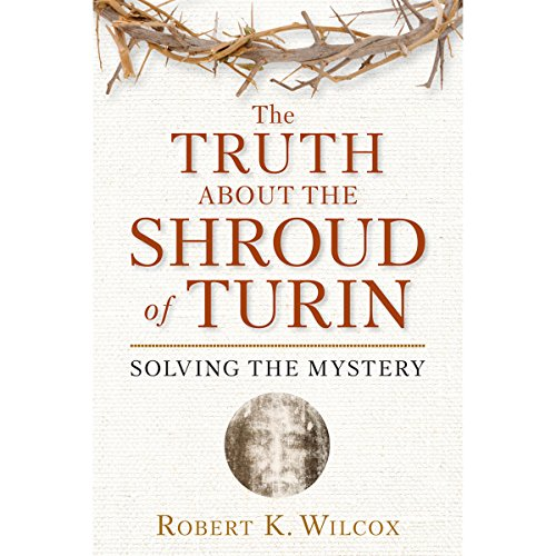 The Truth About the Shroud of Turin: Solving the Mystery audiobook cover art