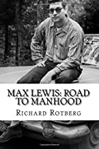 Max Lewis: Road to Manhood: Leaving home for the first time a young man learns about women, sex, politics and the unexpected calamities of life.