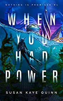 When You Had Power (Nothing is Promised 1) by [Susan Kaye Quinn]