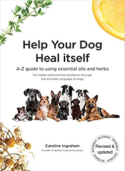 Help Your Dog Heal Itself: A-Z guide to using essential oils and herbs by [Caroline Ingraham]
