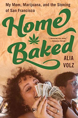 Home Baked: My Mom, Marijuana, and the Stoning of San Francisco (English Edition)