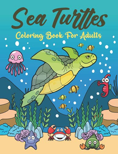 Sea Turtles Coloring Book For Adults: A Cute Adult Coloring Book with...