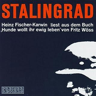 Stalingrad. Heinz Fischer-Karwin liest aus Hunde wollt ihr ewig leben                   Autor:                                                                                                                                 Fritz Wöss                               Sprecher:                                                                                                                                 Heinz Fischer-Karwin                      Spieldauer: 58 Min.     23 Bewertungen     Gesamt 4,1