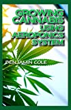 Growing Cannabis Using Aeroponics System: A Functional Manual for beginners on the use of aeroponics in the Marijuana industry!